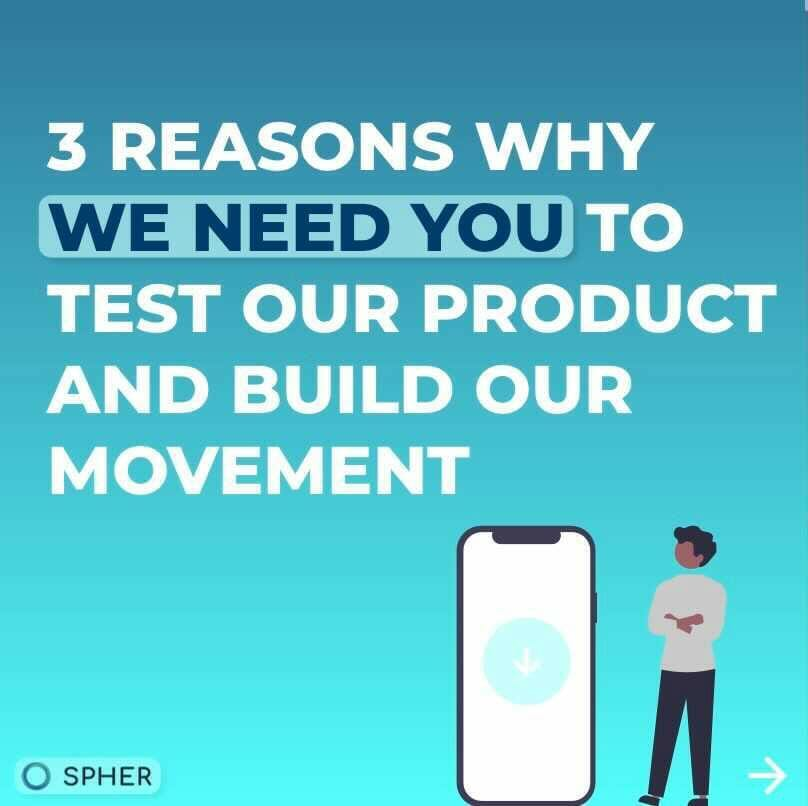 Why Spher needs YOU to test our product and build our movement!